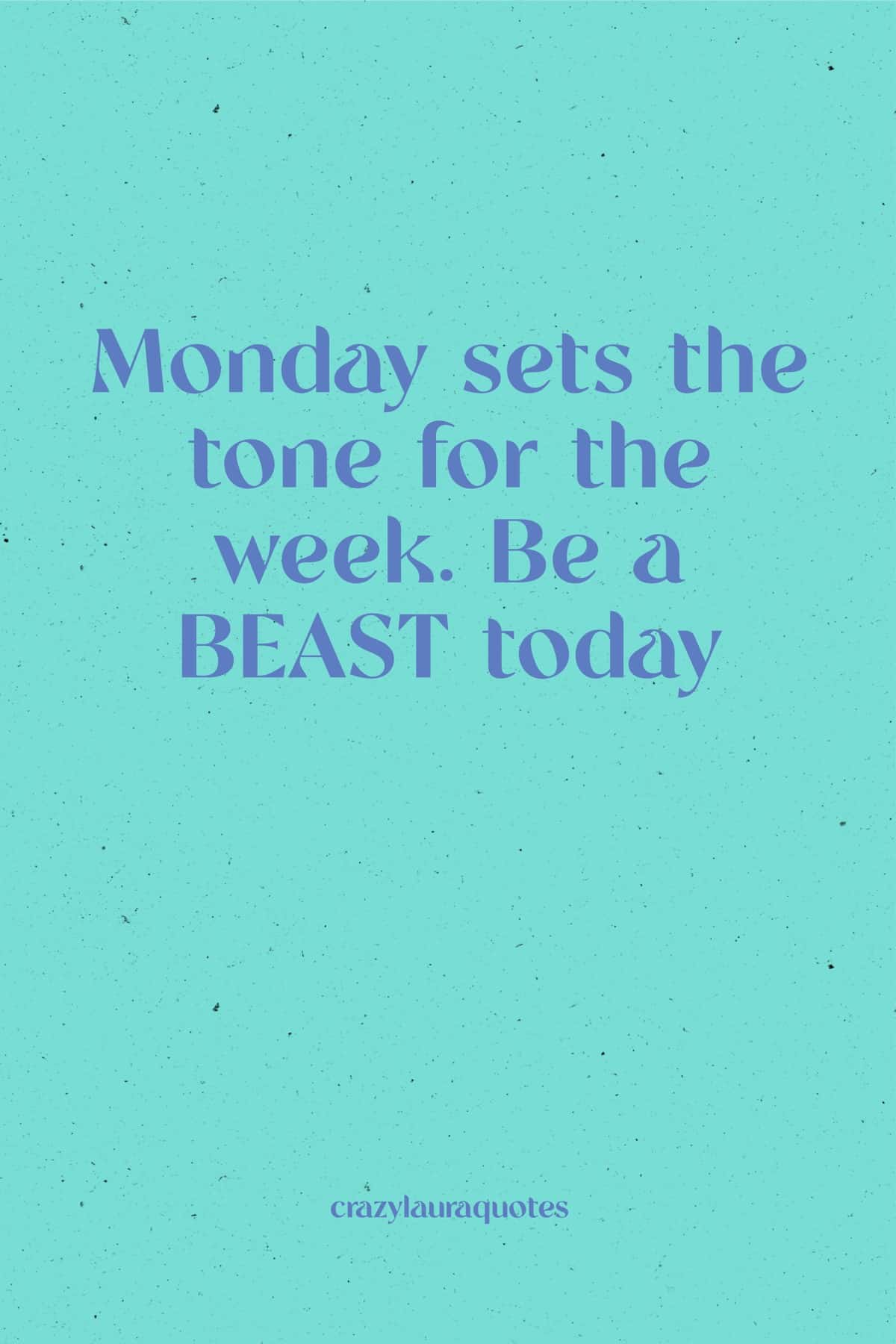 be a beast motivational quote for monday