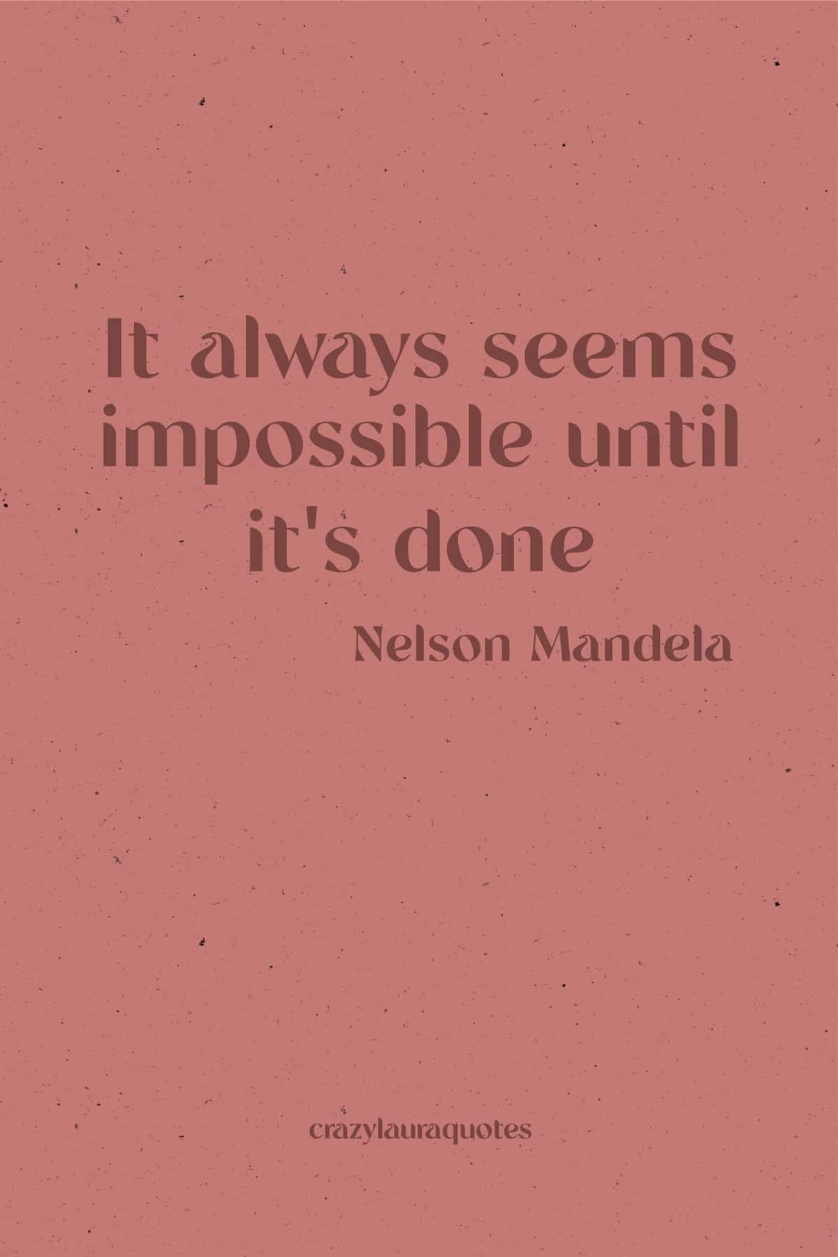 nothing is impossible nelson mandela quote