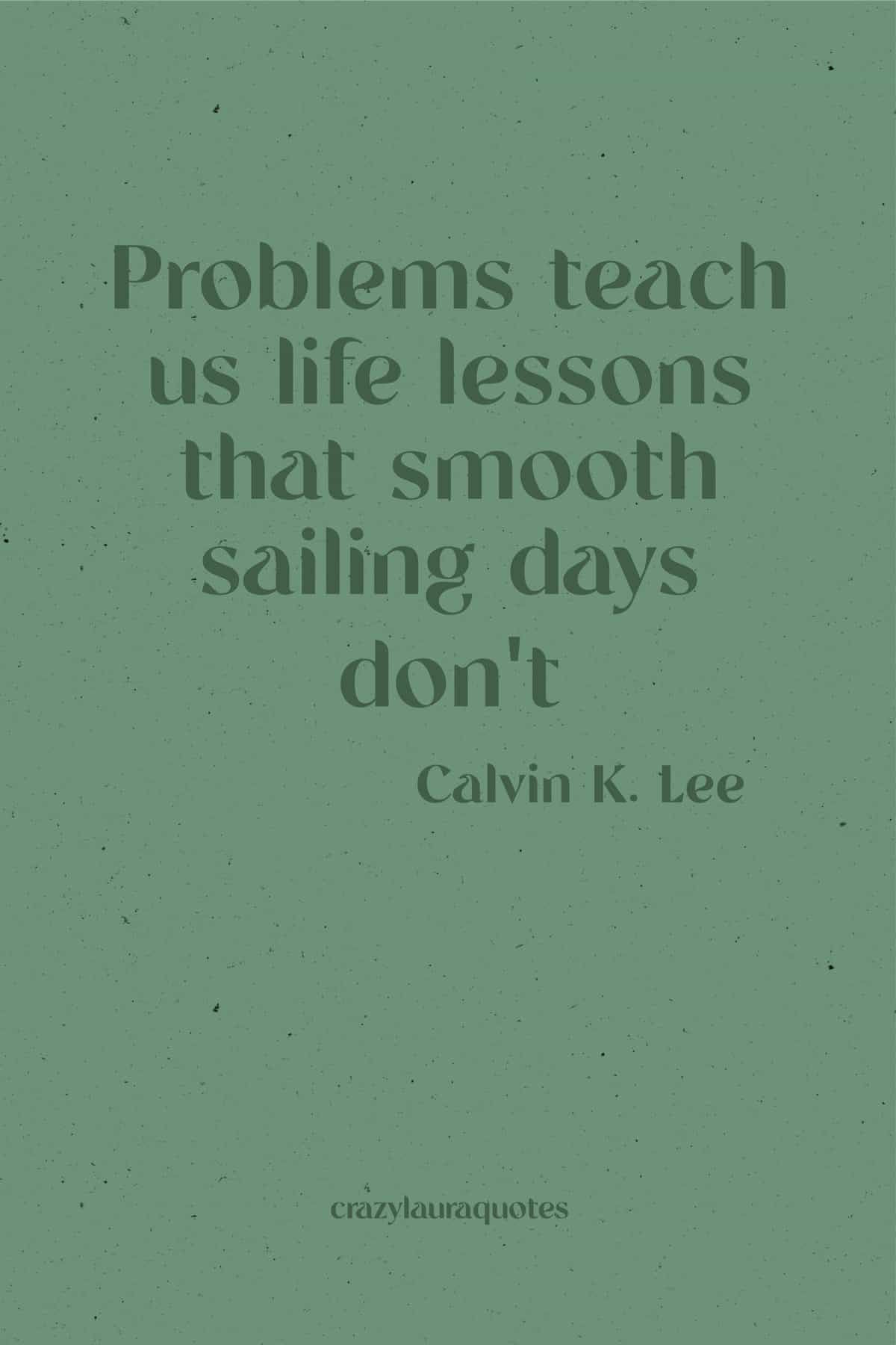 problems teach lessons quote