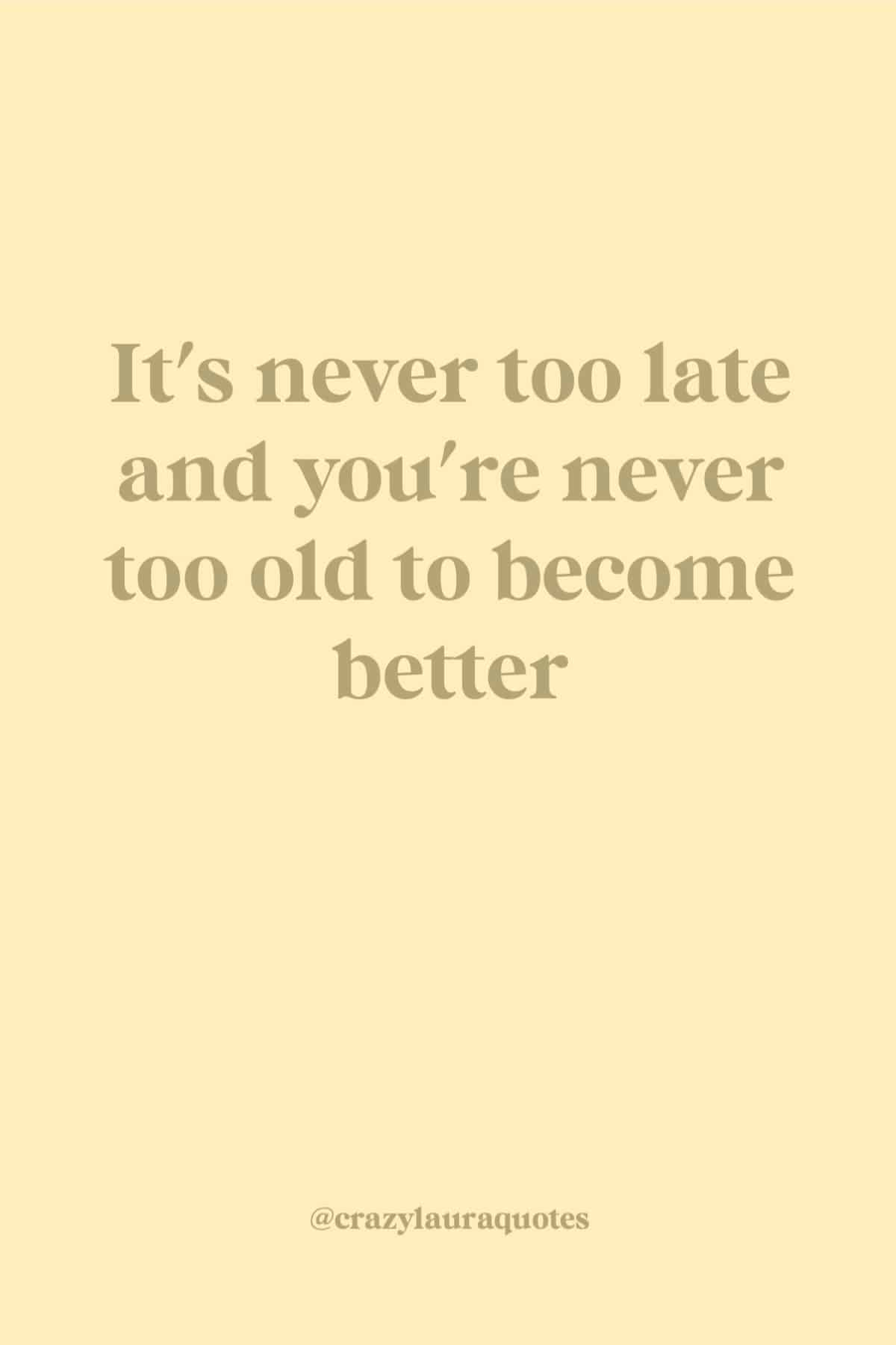 its never too late to get better quote
