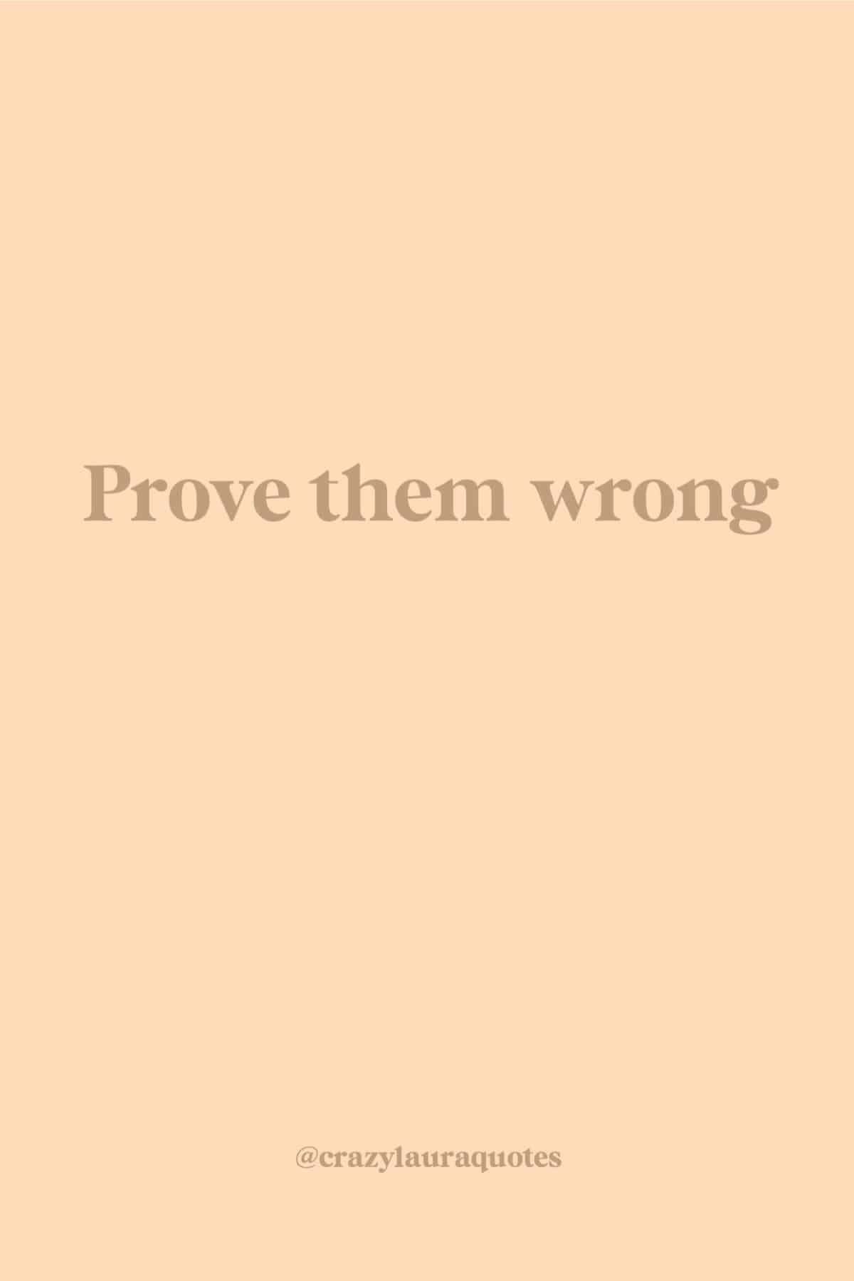 short quote about proving them wrong