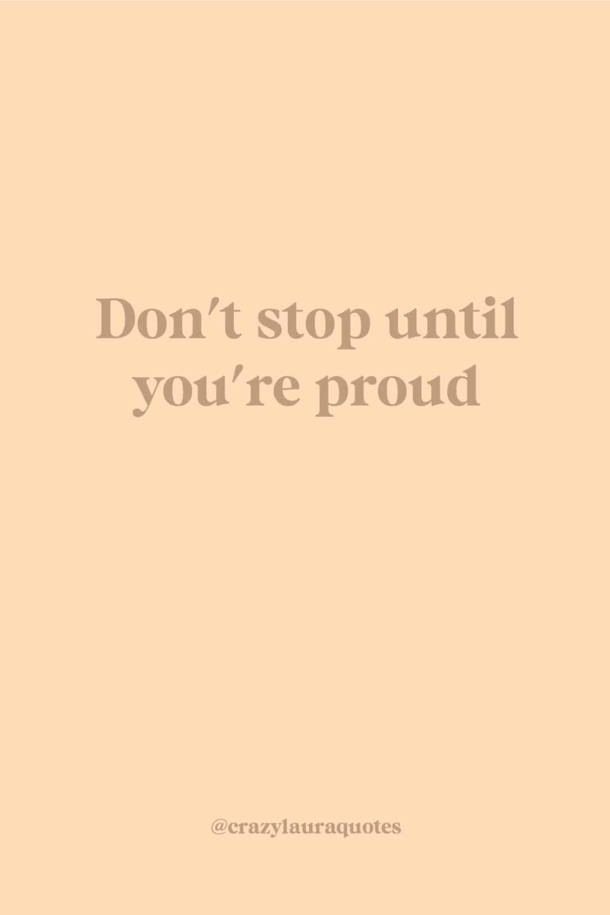 dont stop until your proud fitness saying